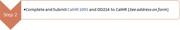Step 2: complete and submit CalHR 1093 and DD214 to CalHR